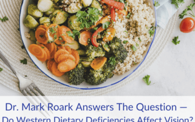 Dr. Mark Roark Answers The Question — Do Western Dietary Deficiencies Affect Vision?