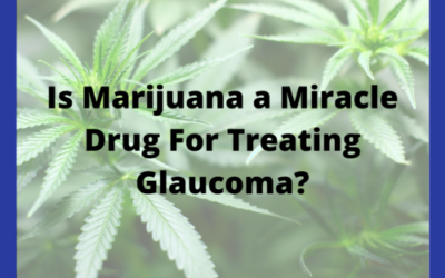 Is Marijuana a Miracle Drug For Treating Glaucoma?