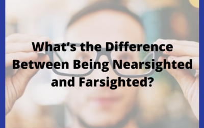 What's the Difference Between Being Nearsighted and Farsighted?